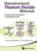 Nanostructured Titanium Dioxide Materials - Properties, Preparation and Applications (ISBN: 9789814374729)