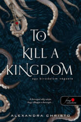 To Kill a Kingdom - Egy birodalom végzete (ISBN: 9789634576525)