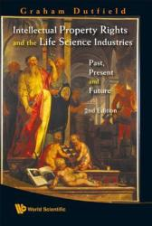 Intellectual Property Rights and the Life Science Industries: Past, Present and Future (ISBN: 9789812832276)
