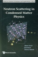 Neutron Scattering In Condensed Matter Physics - Albert Furrer, Joel Mesot, Thierry Strassle (ISBN: 9789810248314)