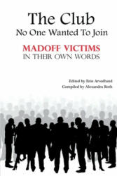 The Club No One Wanted To Join - Madoff Victims In Their Own Words - Twenty Nine Madoff Victims, Erin Arvedlund, Alexandra Roth (ISBN: 9781537106922)