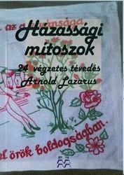 LAZARUS, ARNOLD - HÁZASSÁGI MÍTOSZOK - 24 VÉGZETES TÉVEDÉS (ISBN: 9789639751873)