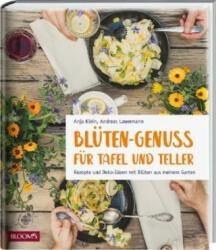Blüten-Genuss für Tafel und Teller - Anja Klein, Andreas Lauermann (2019)