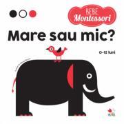 Bebe Montessori. Mare sau mic (ISBN: 9786063345722)