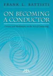 On Becoming a Conductor: Lessons and Meditations on the Art of Conducting (2009)