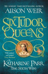 Six Tudor Queens: Katharine Parr, The Sixth Wife (ISBN: 9781472227829)