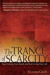 The Trance of Scarcity: Stop Holding Your Breath and Start Living Your Life (2001)