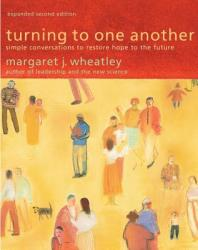 Turning to One Another: Simple Conversations to Restore Hope to the Future (2003)