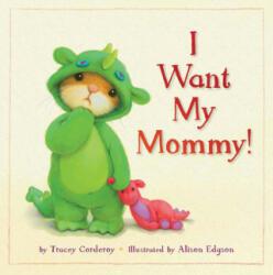 I Want My Mommy! - Tracey Corderoy, Alison Edgson (ISBN: 9781589254534)