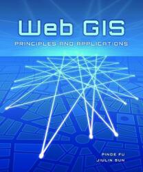 Web GIS: Principles and Applications (2011)