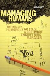 Managing Humans: Biting and Humorous Tales of a Software Engineering Manager (2006)