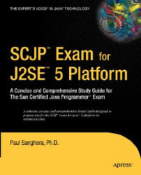 SCJP Exam for J2SE 5 - A Concise and Comprehensive Study Guide for the Sun Certified Java Programmer Exam (2006)