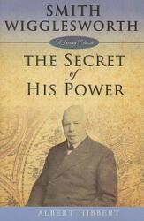 Smith Wigglesworth: Secret of His Power (2009)