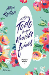 TODO LO QUE NUNCA FUIMOS - ALICE KELLEN (2019)