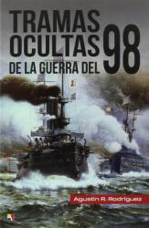 Tramas Ocultas De La Guerra Del 98 - AGUSTIN RODRIGUEZ (2016)