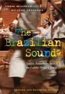 The Brazilian Sound: Samba, Bossa Nova, and the Popular Music of Brazil (2012)