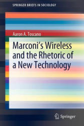 Marconi's Wireless and the Rhetoric of a New Technology - Aaron A Toscano (ISBN: 9789400739765)