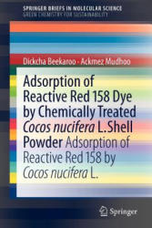 Adsorption of Reactive Red 158 Dye by Chemically Treated Cocos Nucifera l. Shell Powder - Adsorption of Reactive Red 158 by Cocos Nucifera L. (ISBN: 9789400719859)