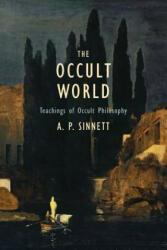 The Occult World: Teachings of Occult Philosophy - A P Sinnett (ISBN: 9781633916296)