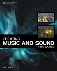 Creating Music and Sound for Games (2010)