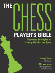 The Chess Player's Bible: Illustrated Strategies for Staying Ahead of the Game - Al Lawrence (ISBN: 9781438089423)