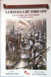 La batalla de Toro 1476 : la Guerra de Sucesión castellana - Rubén Sáez Abad (2009)