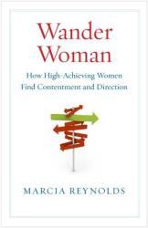 Wander Woman: How High-Achieving Women Find Contentment and Direction (2007)