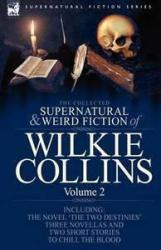 The Collected Supernatural and Weird Fiction of Wilkie Collins (2007)