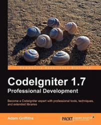 Codeigniter 1.7 Professional Development - Adam Griffiths (2004)