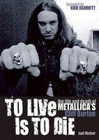 To Live Is to Die: The Life and Death of Metallica's Cliff Burton (2006)