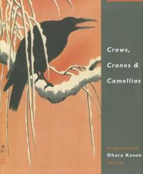 Crows, Cranes & Camellias: The Natural World of Ohara Koson 1877-1945 (ISBN: 9789004181069)