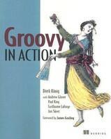 Groovy in Action - Dierk Konig, Andrew Glover, Paul King, Guillaume Laforge, Jon Skeet (2004)