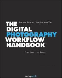 The Digital Photography Workflow Handbook: From Import to Output (ISBN: 9781933952710)