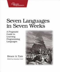 Seven Languages in Seven Weeks: A Pragmatic Guide to Learning Programming Languages (ISBN: 9781934356593)