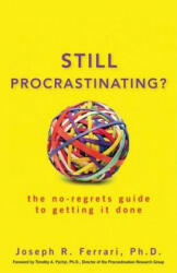 Still Procrastinating: The No-Regrets Guide to Getting It Done (ISBN: 9780470611586)