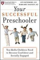Your Successful Preschooler: Ten Skills Children Need to Become Confident and Socially Engaged (ISBN: 9780470498989)