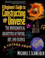 The Beginner's Guide to Constructing the Universe: The Mathematical Archetypes of Nature, Art, and Science (2011)