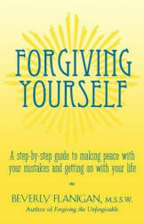 Forgiving Yourself: A Step-By-Step Guide to Making Peace with Your Mistakes and Getting on with Your Life (ISBN: 9780028619026)