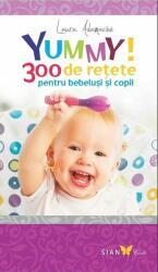 Yummy! 300 de reţete pentru bebeluşi şi copii (ISBN: 9786069348536)
