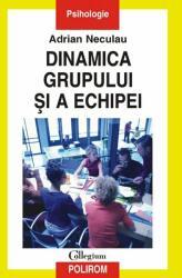 Dinamica grupului şi a echipei (ISBN: 9789734605422)