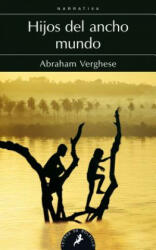 Hijos del Ancho Mundo - Abraham Verghese (2011)