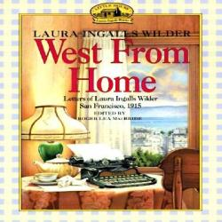 West from Home: Letters of Laura Ingalls Wilder, San Francisco, 1915 (2010)
