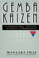 Gemba Kaizen: A Commonsense, Low-Cost Approach to Management (2004)