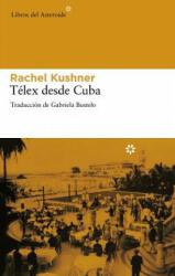 Telex Desde Cuba - Rachel Kushner, Gabriela Bustelo (ISBN: 9788492663392)