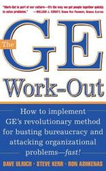 The GE Work-Out: How to Implement GE's Revolutionary Method for Busting Bureaucracy Attacking Organizational Proble (2004)