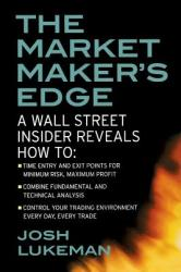 The Market Maker's Edge: A Wall Street Insider Reveals How To: Time Entry and Exit Points for Minimum Risk, Maximum Profit; Combine Fundamental (2003)
