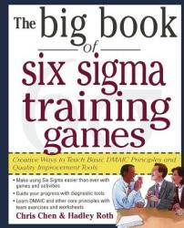 The Big Book of Six SIGMA Training Games: Proven Ways to Teach Basic Dmaic Principles and Quality Improvement Tools (2001)