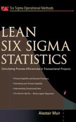 Lean Six Sigma Statistics: Calculating Process Efficiencies in Transactional Project (2011)