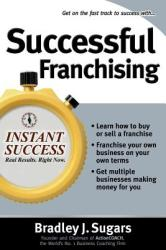Successful Franchising: Expert Advice on Buying, Selling and Creating Winning Franchises (2001)