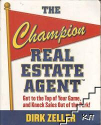 The Champion Real Estate Agent: Get to the Top of Your Game and Knock Sales Out of the Park (2012)